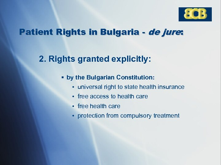 Patient Rights in Bulgaria - de jure: 2. Rights granted explicitly: § by the