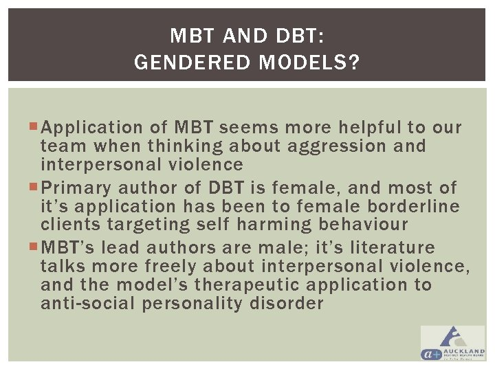 MBT AND DBT: GENDERED MODELS? Application of MBT seems more helpful to our team