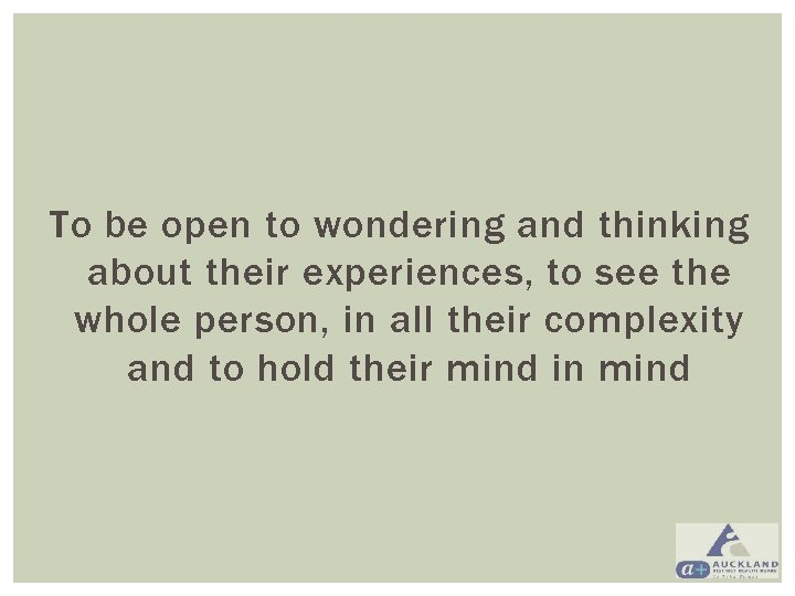 To be open to wondering and thinking about their experiences, to see the whole