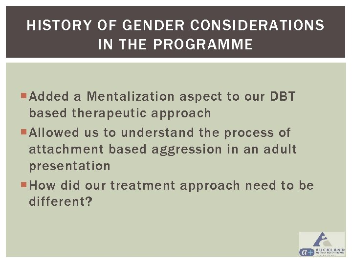 HISTORY OF GENDER CONSIDERATIONS IN THE PROGRAMME Added a Mentalization aspect to our DBT