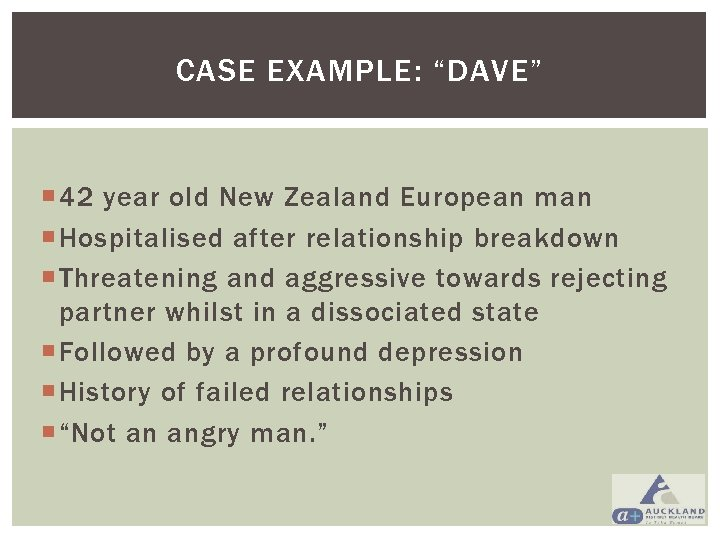 """CASE EXAMPLE: """"DAVE"""" 42 year old New Zealand European man Hospitalised after relationship breakdown"""