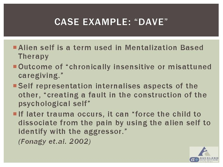 """CASE EXAMPLE: """"DAVE"""" Alien self is a term used in Mentalization Based Therapy Outcome"""