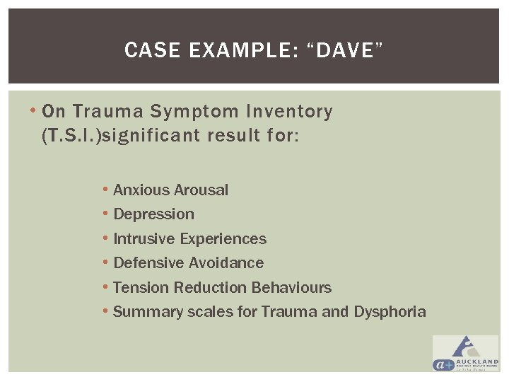 """CASE EXAMPLE: """"DAVE"""" • On Trauma Symptom Inventory (T. S. I. )significant result for:"""