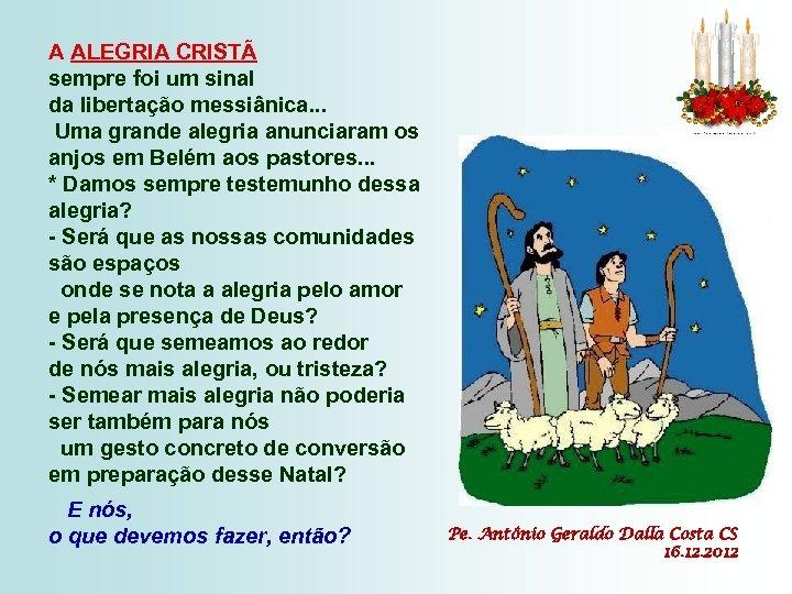 A ALEGRIA CRISTÃ sempre foi um sinal da libertação messiânica. . . Uma grande