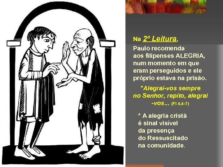Na 2ª Leitura, Paulo recomenda aos filipenses ALEGRIA, num momento em que eram perseguidos