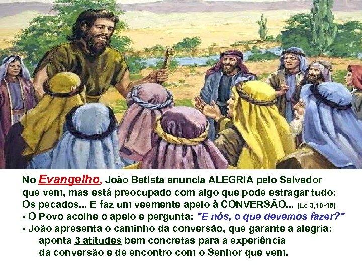 No Evangelho, João Batista anuncia ALEGRIA pelo Salvador que vem, mas está preocupado com