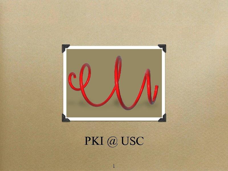 PKI @ USC 1