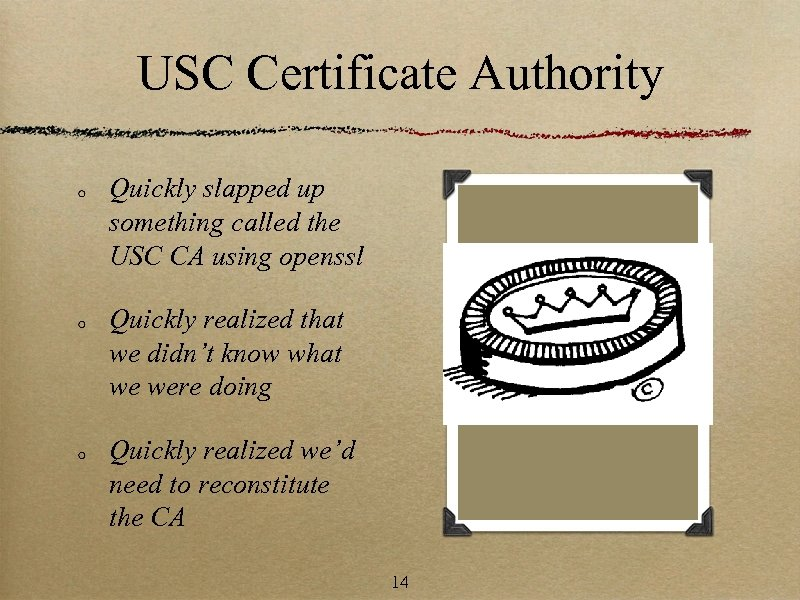 USC Certificate Authority Quickly slapped up something called the USC CA using openssl Quickly