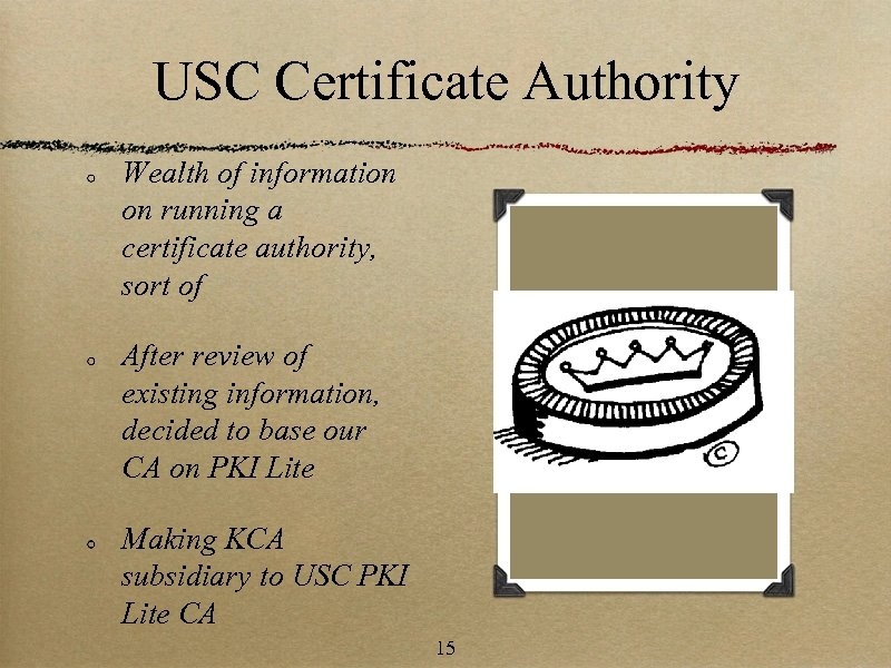USC Certificate Authority Wealth of information on running a certificate authority, sort of After