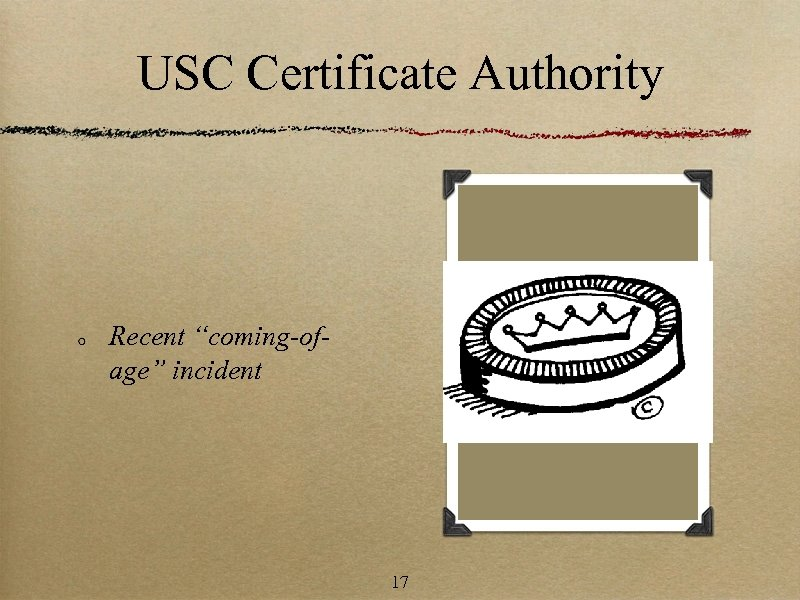 """USC Certificate Authority Recent """"coming-ofage"""" incident 17"""