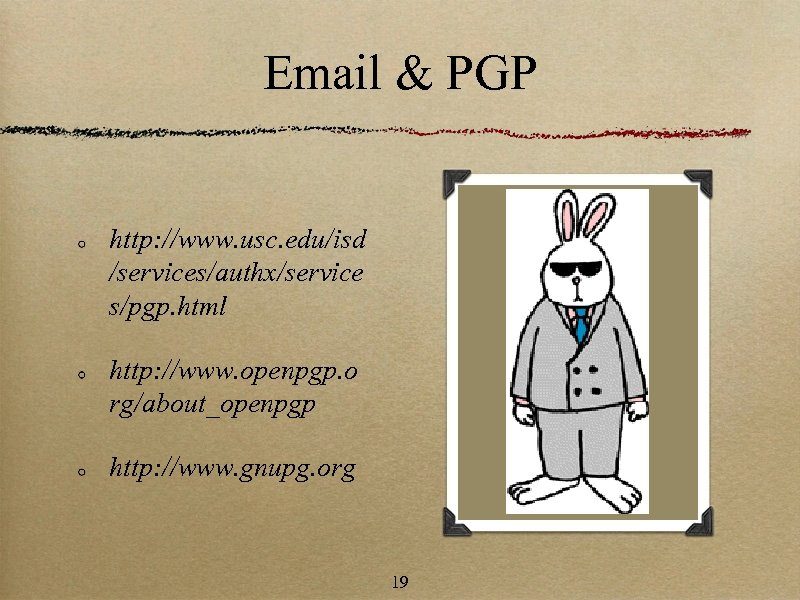 Email & PGP http: //www. usc. edu/isd /services/authx/service s/pgp. html http: //www. openpgp. o