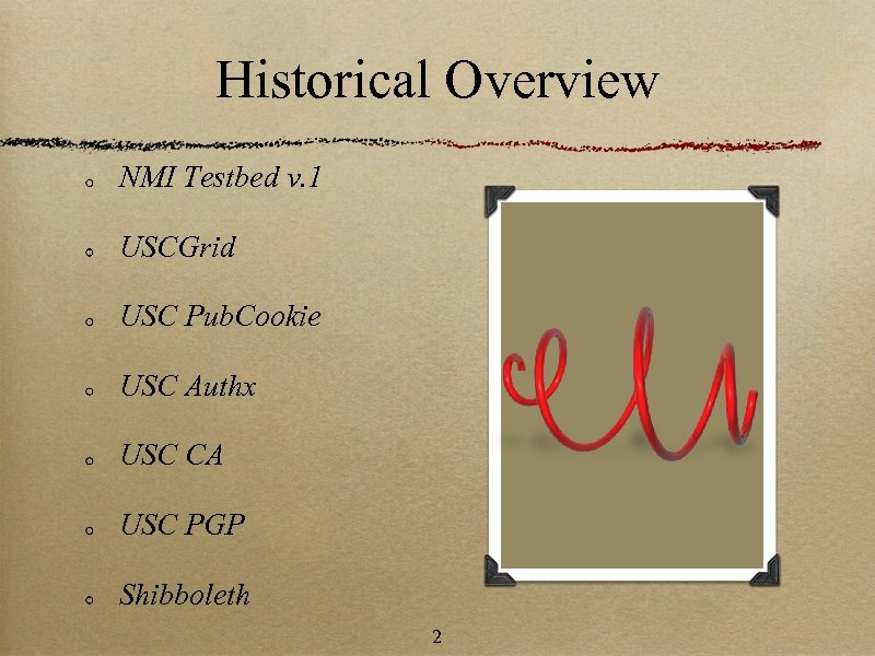 Historical Overview NMI Testbed v. 1 USCGrid USC Pub. Cookie USC Authx USC CA
