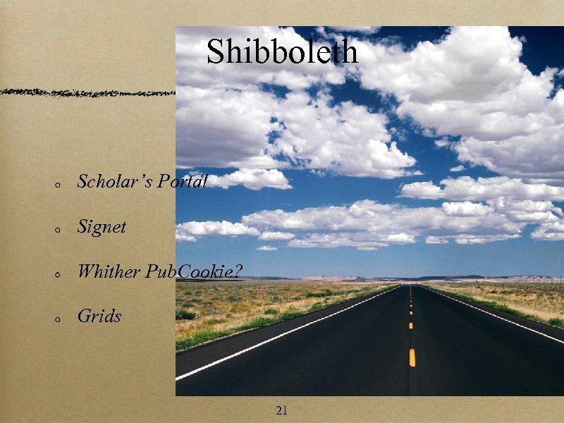 Shibboleth Scholar's Portal Signet Whither Pub. Cookie? Grids 21