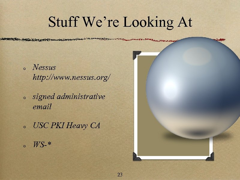 Stuff We're Looking At Nessus http: //www. nessus. org/ signed administrative email USC PKI