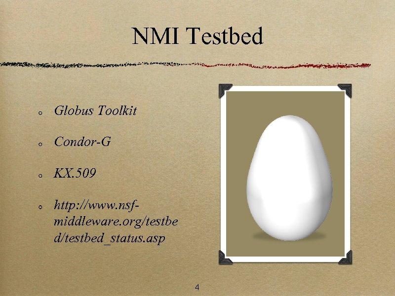 NMI Testbed Globus Toolkit Condor-G KX. 509 http: //www. nsfmiddleware. org/testbe d/testbed_status. asp 4