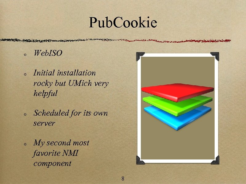 Pub. Cookie Web. ISO Initial installation rocky but UMich very helpful Scheduled for its