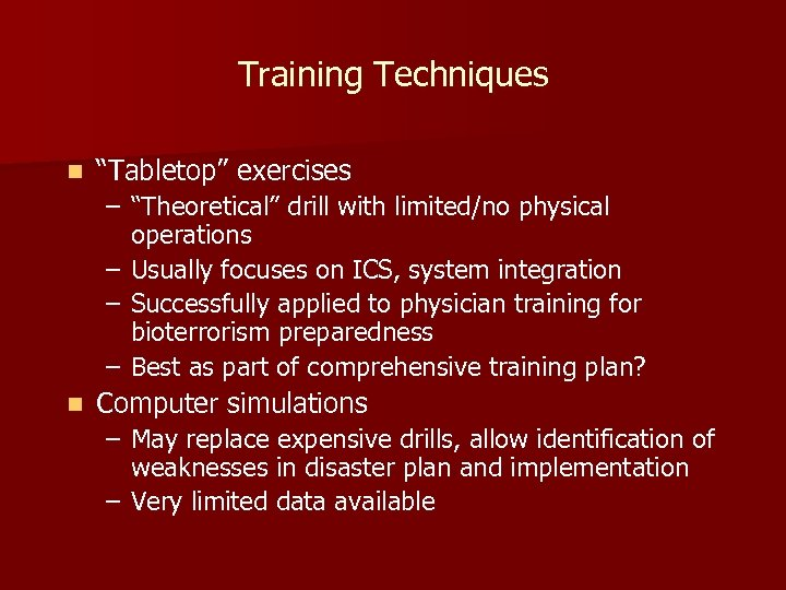 """Training Techniques n """"Tabletop"""" exercises – """"Theoretical"""" drill with limited/no physical operations – Usually"""