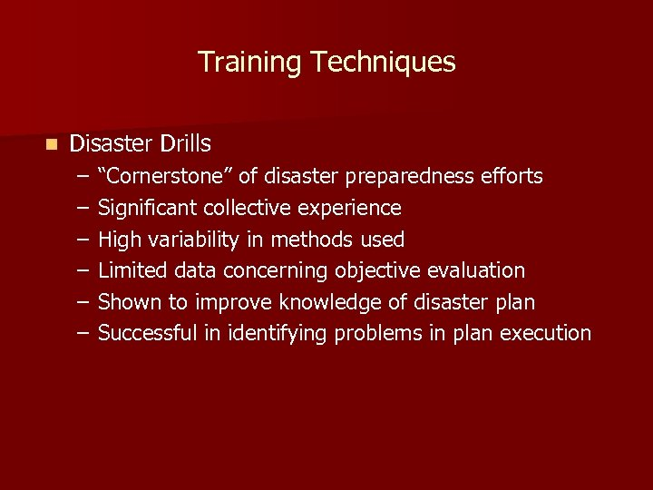 """Training Techniques n Disaster Drills – – – """"Cornerstone"""" of disaster preparedness efforts Significant"""