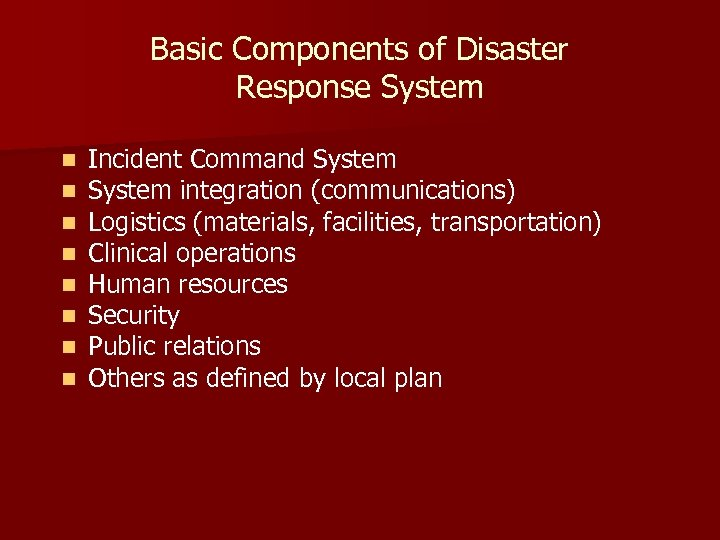 Basic Components of Disaster Response System n n n n Incident Command System integration
