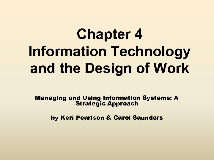 Chapter 4 Information Technology and the Design of Work Managing and Using Information Systems: