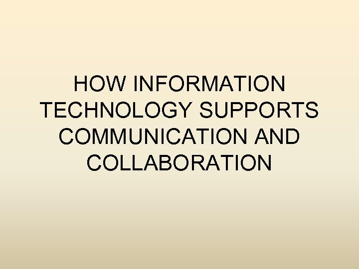 HOW INFORMATION TECHNOLOGY SUPPORTS COMMUNICATION AND COLLABORATION