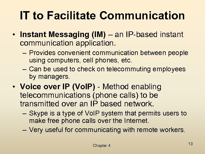 IT to Facilitate Communication • Instant Messaging (IM) – an IP-based instant communication application.