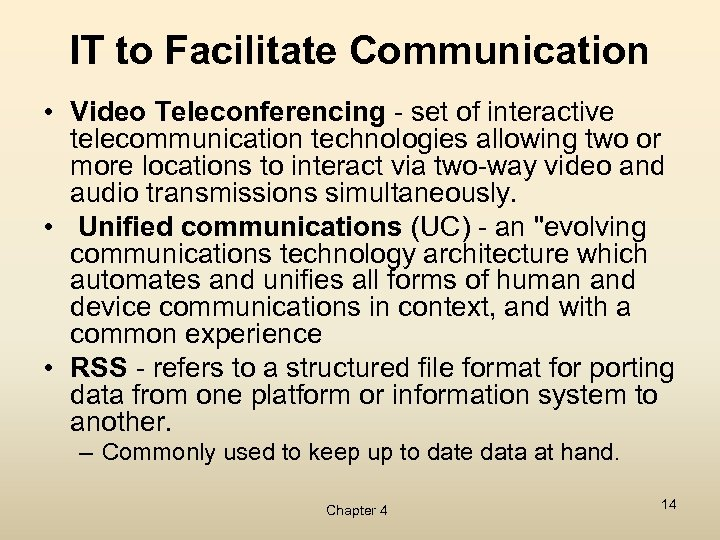 IT to Facilitate Communication • Video Teleconferencing - set of interactive telecommunication technologies allowing