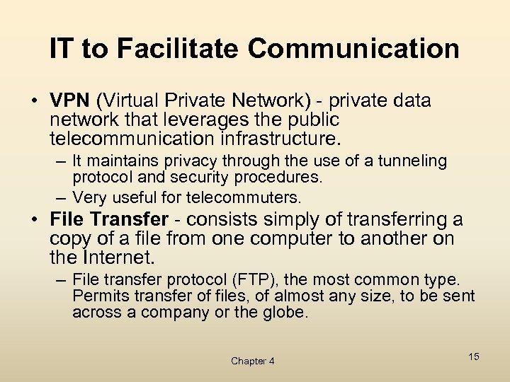 IT to Facilitate Communication • VPN (Virtual Private Network) - private data network that