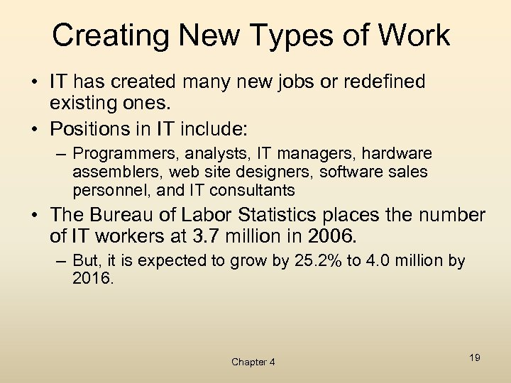 Creating New Types of Work • IT has created many new jobs or redefined