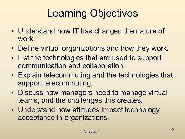 Learning Objectives • Understand how IT has changed the nature of work. • Define