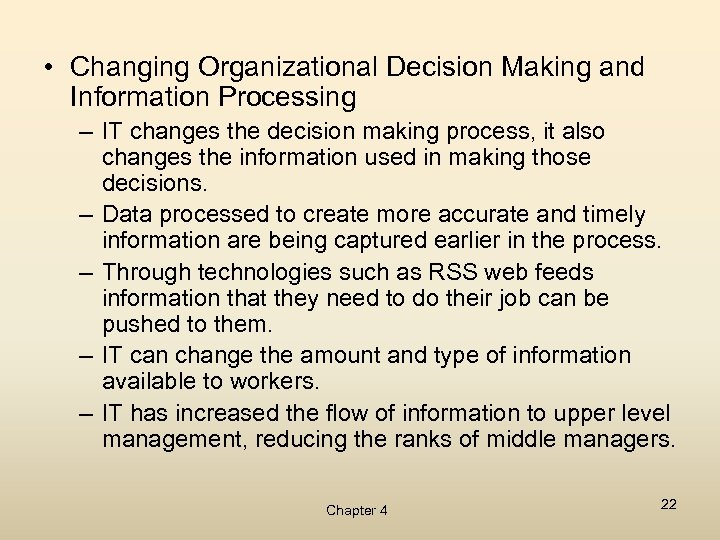 • Changing Organizational Decision Making and Information Processing – IT changes the decision
