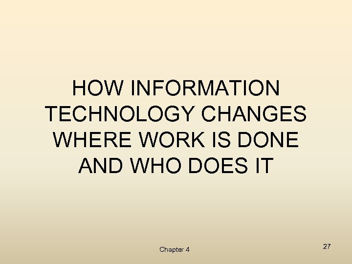 HOW INFORMATION TECHNOLOGY CHANGES WHERE WORK IS DONE AND WHO DOES IT Chapter 4