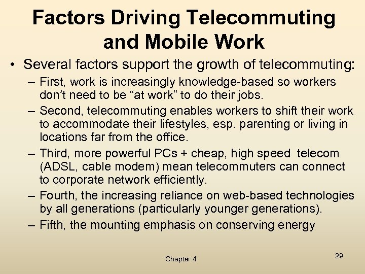 Factors Driving Telecommuting and Mobile Work • Several factors support the growth of telecommuting: