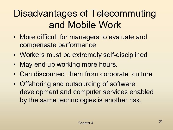 Disadvantages of Telecommuting and Mobile Work • More difficult for managers to evaluate and