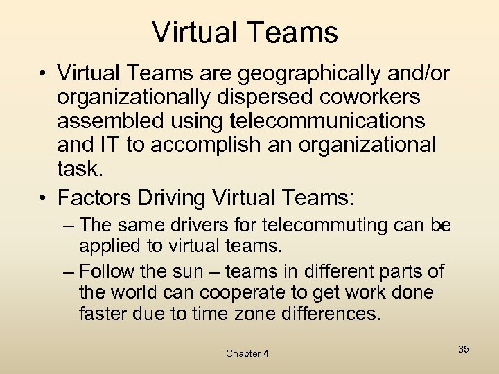 Virtual Teams • Virtual Teams are geographically and/or organizationally dispersed coworkers assembled using telecommunications