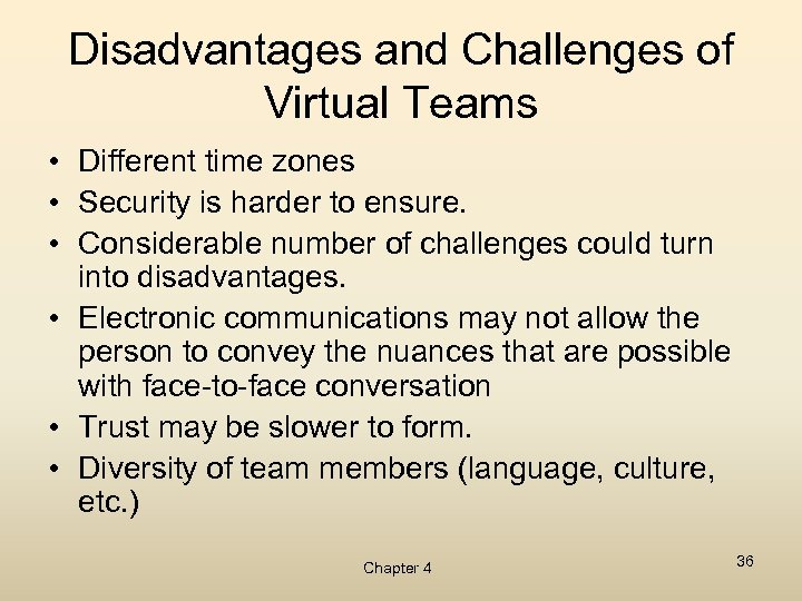 Disadvantages and Challenges of Virtual Teams • Different time zones • Security is harder