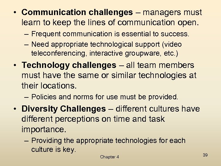 • Communication challenges – managers must learn to keep the lines of communication