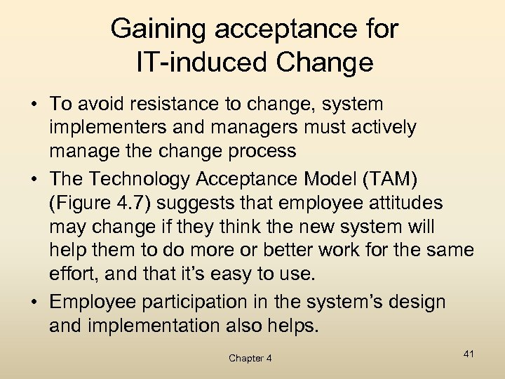 Gaining acceptance for IT-induced Change • To avoid resistance to change, system implementers and