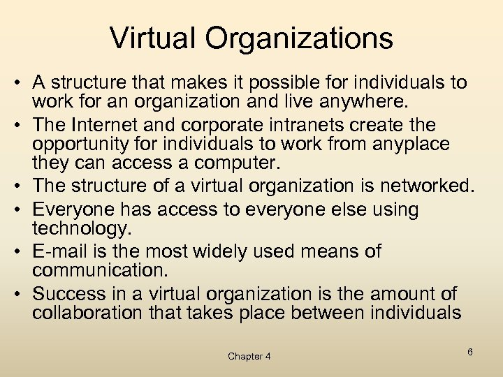 Virtual Organizations • A structure that makes it possible for individuals to work for