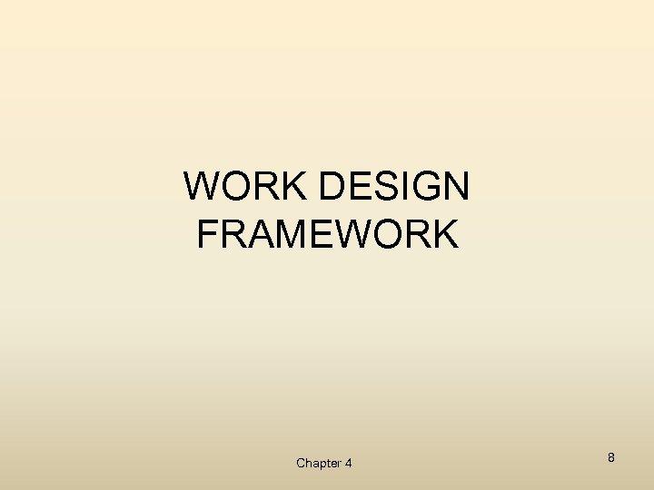 WORK DESIGN FRAMEWORK Chapter 4 8