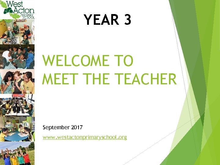 YEAR 3 WELCOME TO MEET THE TEACHER September 2017 www. westactonprimaryschool. org