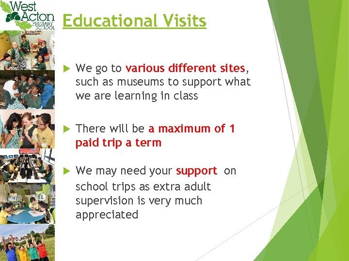Educational Visits We go to various different sites, such as museums to support what