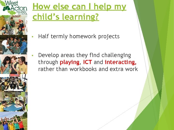 How else can I help my child's learning? • Half termly homework projects •