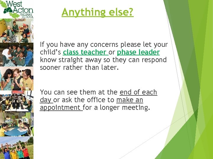 Anything else? If you have any concerns please let your child's class teacher or