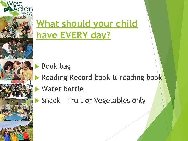 What should your child have EVERY day? Book bag Reading Record book & reading