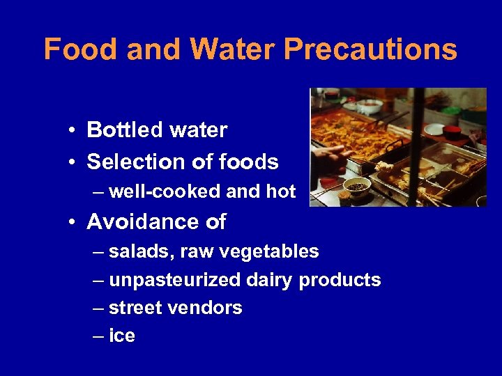 Food and Water Precautions • Bottled water • Selection of foods – well-cooked and