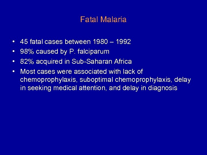Fatal Malaria • • 45 fatal cases between 1980 – 1992 98% caused by