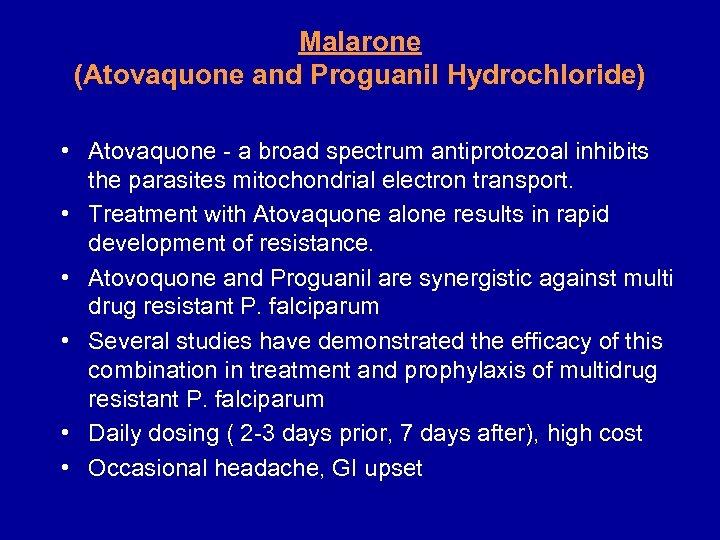 Malarone (Atovaquone and Proguanil Hydrochloride) • Atovaquone - a broad spectrum antiprotozoal inhibits the