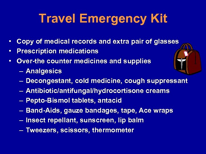 Travel Emergency Kit • Copy of medical records and extra pair of glasses •