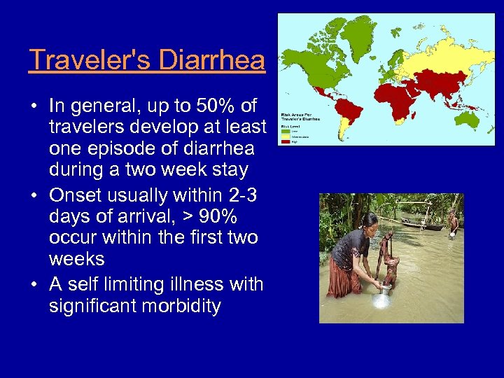 Traveler's Diarrhea • In general, up to 50% of travelers develop at least one